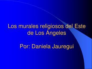 Los murales religiosos del Este de Los  ngeles   Por: Daniela Jauregui