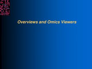 Overviews and Omics Viewers