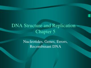 DNA Structure and Replication – Chapter 5