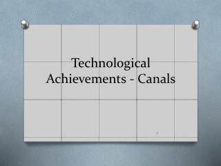 Technological Achievements - Canals