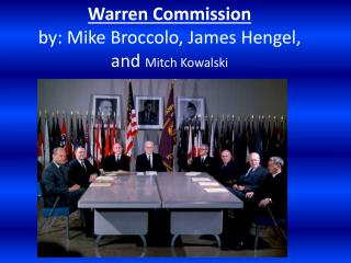 Warren Commission by: Mike Broccolo, James Hengel, and  Mitch Kowalski