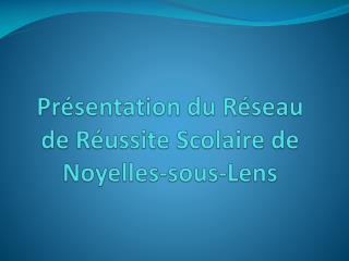 Présentation du Réseau de Réussite Scolaire de Noyelles-sous-Lens