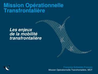 Françoise Schneider-Français Mission Opérationnelle Transfrontalière, MOT