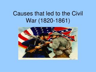 Causes that led to the Civil War (1820-1861)