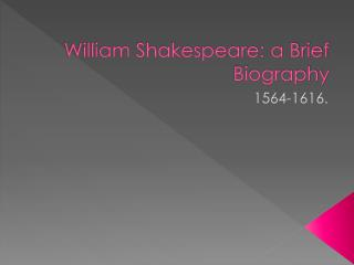William Shakespeare: a Brief Biography