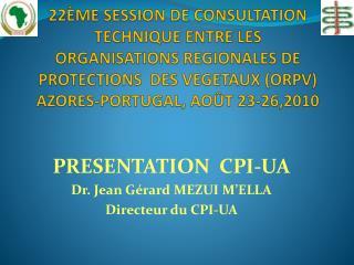 PRESENTATION  CPI-UA Dr. Jean  Gérard  MEZUI M'ELLA Directeur  du CPI-UA