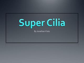 Super Cilia