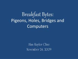 Breakfast Bytes: Pigeons, Holes, Bridges and Computers