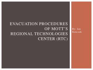 Evacuation Procedures Of Mott's Regional Technologies Center (RTC)