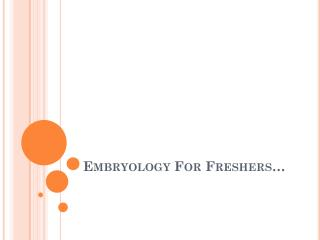 Embryology For  Freshers �