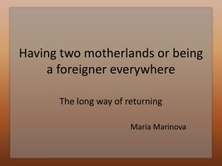 Having two motherlands or being a foreigner everywhere