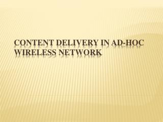 CONTENT DELIVERY IN AD-HOC WIRELESS NETWORK