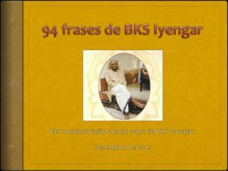 94  frases  de BKS  Iyengar