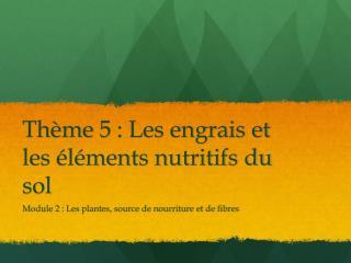 Thème  5 :  Les engrais et les éléments nutritifs du sol