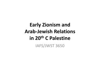 Early Zionism and Arab-Jewish Relations in 20 th  C Palestine