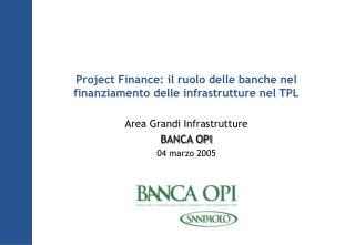 Project Finance: il ruolo delle banche nel finanziamento delle infrastrutture nel TPL  Area Grandi Infrastrutture BANCA