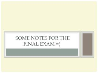 some notes  for the final exam =)