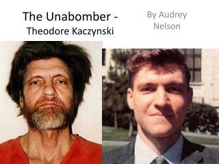 The Unabomber -  Theodore Kaczynski