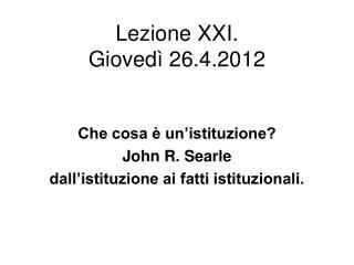 Lezione XXI. Giovedì 26.4.2012