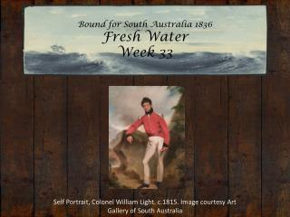 Bound for South Australia 1836 Fresh Water Week 33