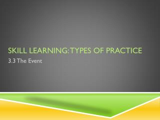 Skill Learning: Types of Practice