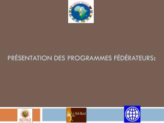 Pr�sentation des Programmes F�d�rateurs :