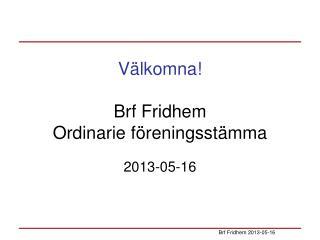 V�lkomna! Brf  Fridhem  Ordinarie f�reningsst�mma
