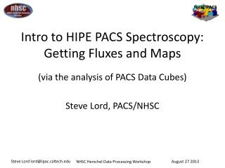 Intro to HIPE PACS Spectroscopy: Getting Fluxes and Maps