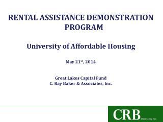 RENTAL ASSISTANCE DEMONSTRATION PROGRAM University of Affordable Housing May 21 st , 2014