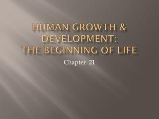 Human Growth & Development: The  Beginning of Life