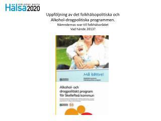 Uppföljning av det folkhälsopolitiska och Alkohol-drogpolitiska programmen.