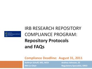Kathryn Schuff, MD, MCR 		Andrea Johnson, JD IRB Co-Chair			Regulatory Specialist, ORIO