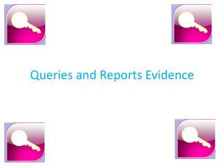 Queries and Reports Evidence