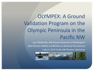 OLYMPEX: A Ground Validation Program on the Olympic Peninsula in the Pacific NW