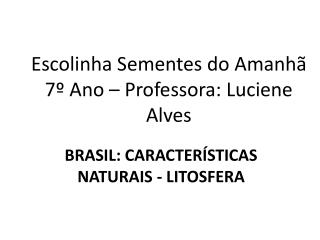 Escolinha Sementes do Amanhã 7º Ano – Professora: Luciene Alves