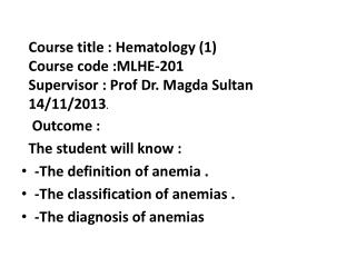 Outcome  :   The  student will know : -The definition of  anemia  .