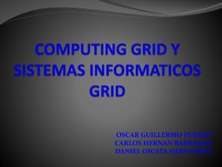 COMPUTING  GRID  Y SISTEMAS  INFORMATICOS GRID