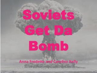 Soviets Get Da Bomb