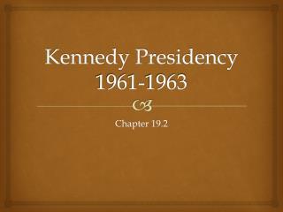 Kennedy Presidency 1961-1963