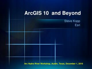 ArcGIS 10  and Beyond
