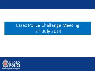 Essex Police Challenge Meeting 2 nd  July 2014