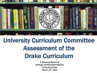 University Curriculum Committee  Assessment of the  Drake Curriculum