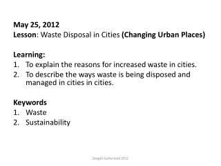 May 25, 2012 Lesson :  Waste Disposal in  Cities  (Changing  Urban Places) Learning: