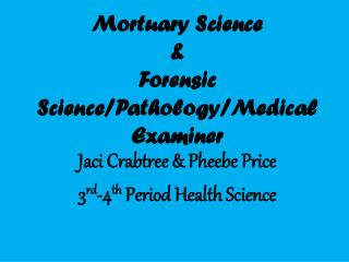 Mortuary Science  & Forensic Science/Pathology/Medical Examiner