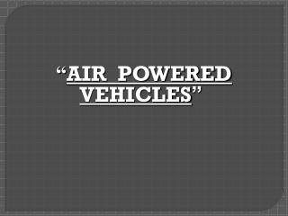 � AIR  POWERED VEHICLES �