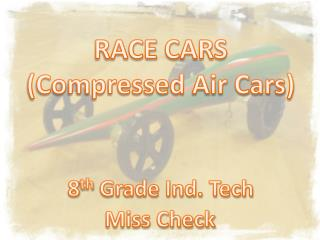 RACE CARS (Compressed Air Cars)