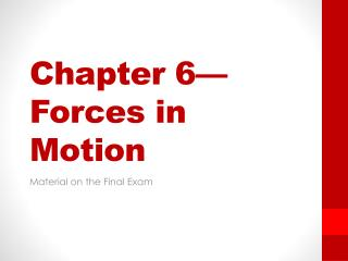 Chapter 6—Forces in Motion