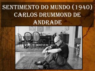 SENTIMENTO DO MUNDO (1940) CARLOS DRUMMOND DE ANDRADE