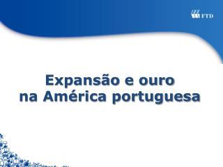 Expansão  e ouro na América portuguesa