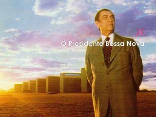 O Presidente Bossa Nova